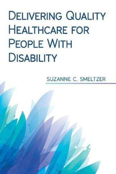 Delivering Quality Healthcare for People With Disability - Suzanne C Smeltzer