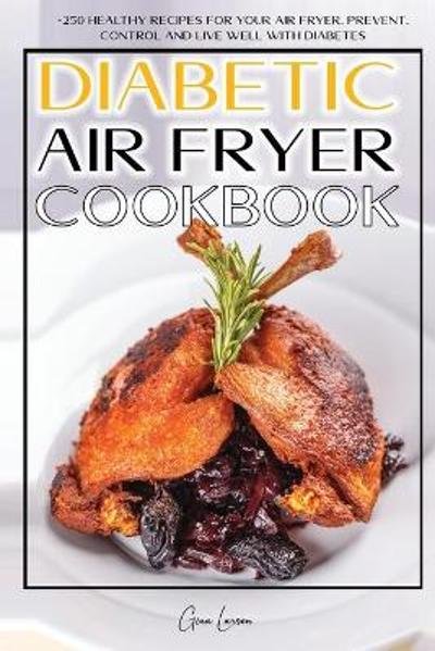 Diabetic Air Fryer Cookbook - Gina Larsen