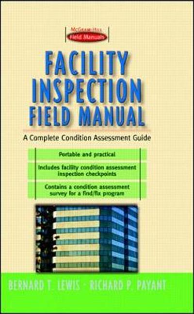 Facility Inspection Field Manual: A Complete Condition Assessment Guide - Bernard T. Lewis