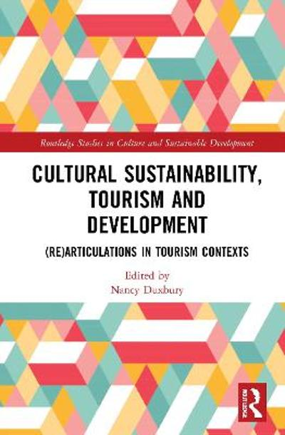 Cultural Sustainability, Tourism and Development - Nancy Duxbury