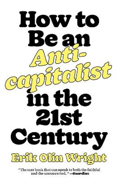 How to Be an Anticapitalist in the Twenty-First Century - Erik Olin Wright