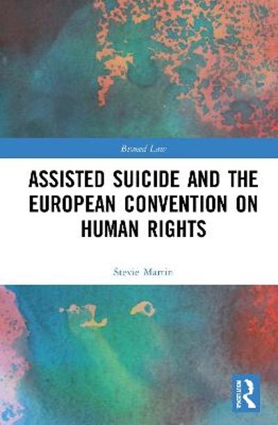 Assisted Suicide and the European Convention on Human Rights - Stevie Martin