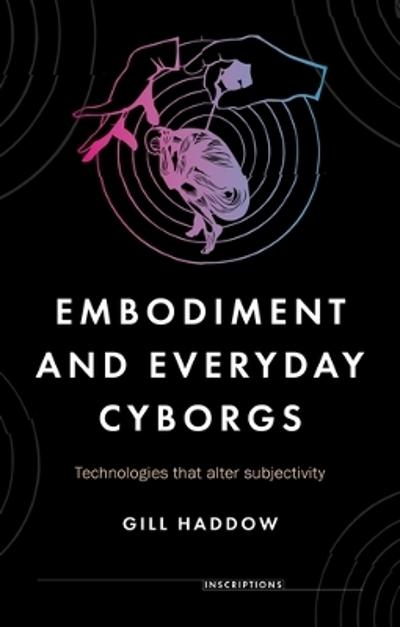 Embodiment and Everyday Cyborgs - Gill Haddow