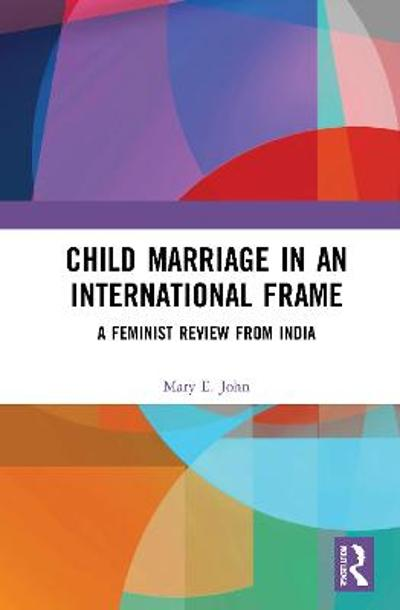 Child Marriage in an International Frame - Mary E. John