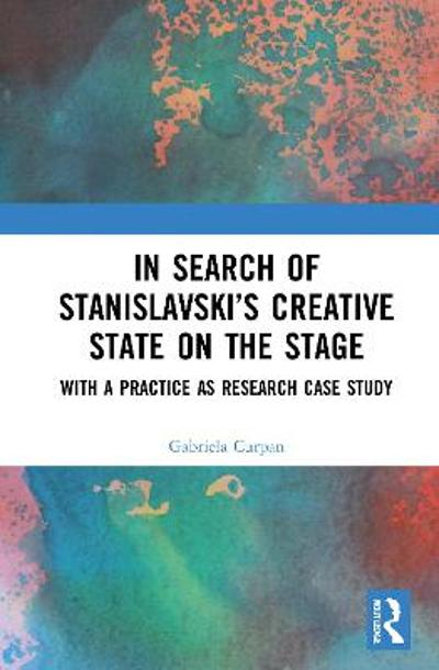 In Search of Stanislavsky's Creative State on the Stage - Gabriela Curpan
