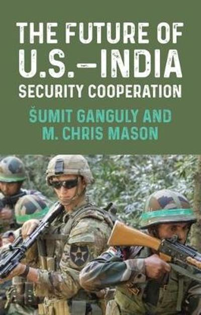The Future of U.S.-India Security Cooperation - Sumit Ganguly
