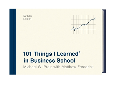 101 Things I Learned in Business School - Michael W. Preis