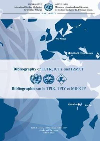 Bibliography on ICTR, ICTY and IRMCT 2020 (English/French Edition) - International Residual Mechanism for Criminal Tribunals