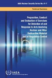 Preparation, Conduct and Evaluation of Exercises for Detection of and Response to Acts Involving Nuclear and Other Radioactive Material out of Regulatory Control - IAEA