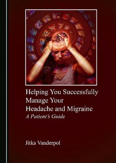 Helping You Successfully Manage Your Headache and Migraine - Jitka Vanderpol