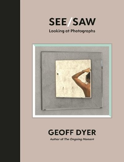 See/Saw - Geoff Dyer