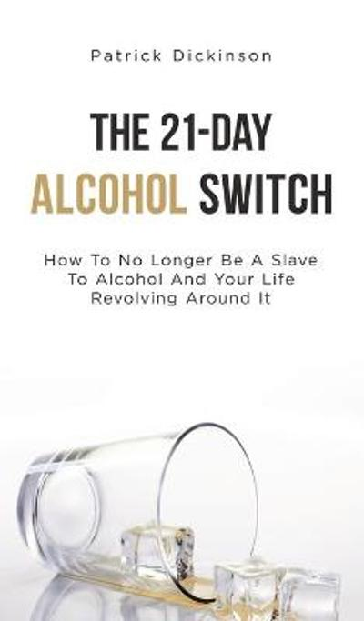 The 21-Day Alcohol Switch - Patrick Dickinson