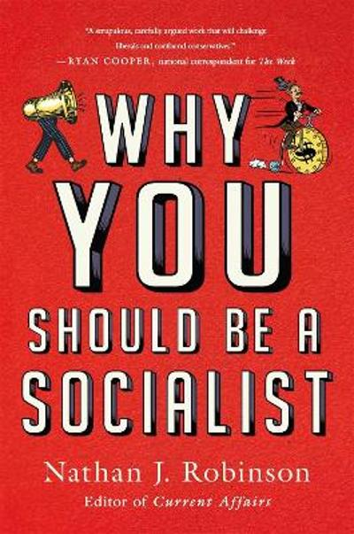 Why You Should Be a Socialist - Nathan J. Robinson