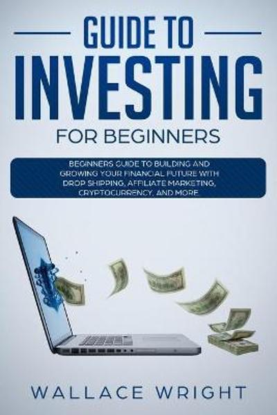 Guide to Investing for Beginners - Wallace Wright