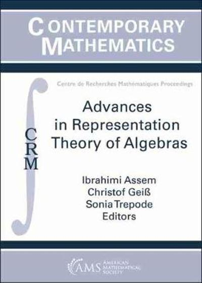 Advances in Representation Theory of Algebras - Ibrahim Assem