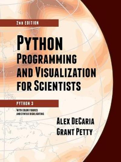 Python Programming and Visualization for Scientists - Alex Decaria