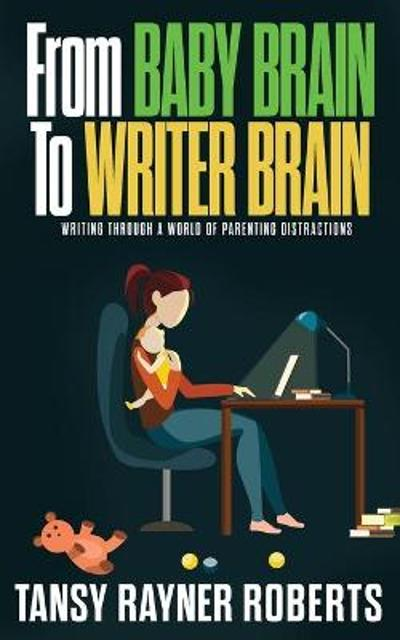 From Baby Brain to Writer Brain - Tansy Rayner Roberts