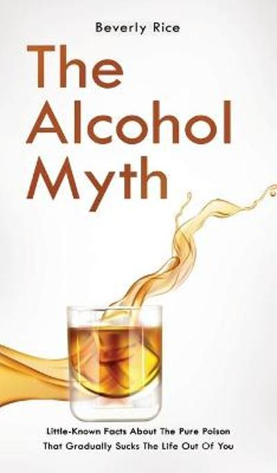 The Alcohol Myth - Patrick Dickinson