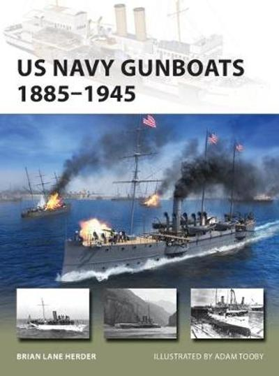 US Navy Gunboats 1885-1945 - Brian Lane Herder