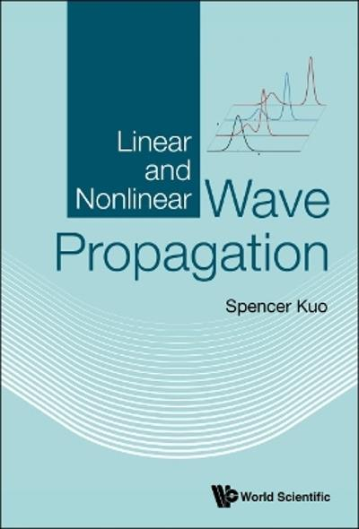 Linear And Nonlinear Wave Propagation - Spencer P Kuo