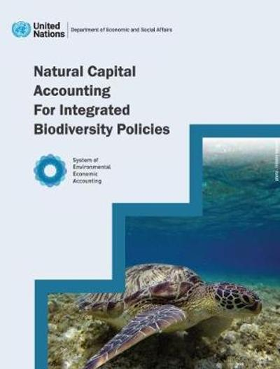 Natural Capital Accounting for Integrated Biodiversity Policies - United Nations Department for Economic and Social Affairs