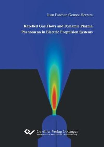 Rarefied Gas Flows and Dynamic Plasma Phenomena in Electric Propulsion Systems - Juan Esteban Gomez Herrera