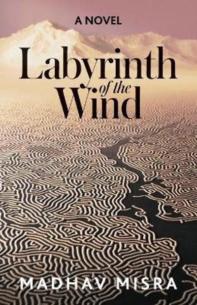 Labyrinth of the Wind - Madhav Misra