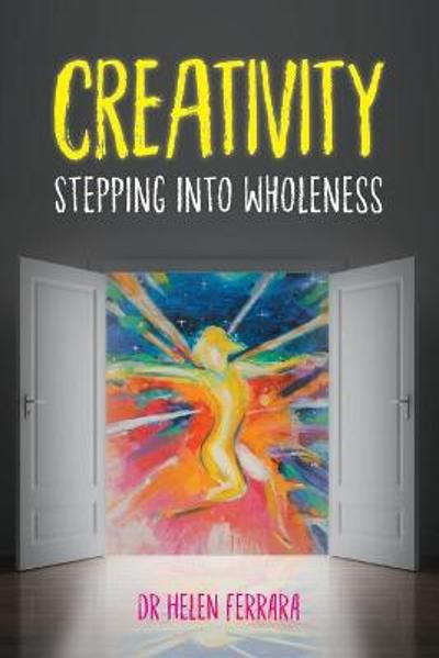 Creativity Stepping into Wholeness - Helen Ferrara