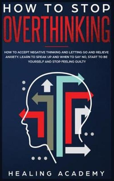 How to Stop Overthinking - Healing Academy