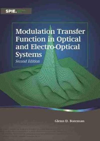 Modulation Transfer Function in Optical and Electro-Optical Systems - Glenn D. Boreman