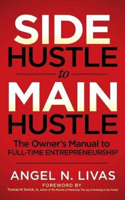 Side Hustle to Main Hustle - Angel N. Livas