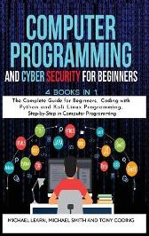 Computer Programming and Cyber Security for Beginners - Michael Learn Michael Smith Tony Coding