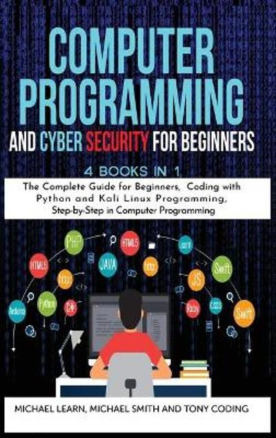 Computer Programming and Cyber Security for Beginners - Michael Learn