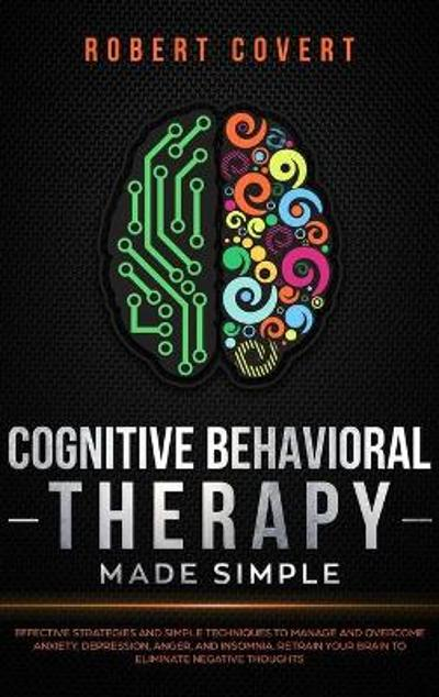 Cognitive Behavioral Therapy Made Simple - Robert Covert