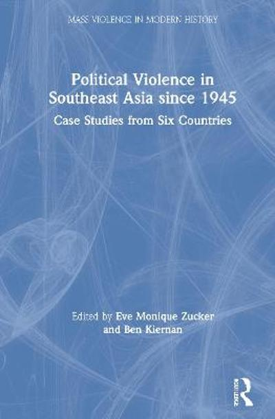 Political Violence in Southeast Asia since 1945 - Eve Monique Zucker