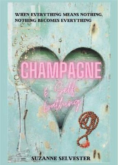 Champagne & Self-loathing - Suzanne Selvester