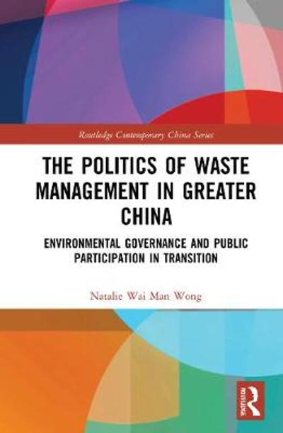 The Politics of Waste Management in Greater China - Natalie Wai Man Wong