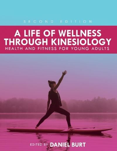 A Life of Wellness through Kinesiology - Daniel J. Burt