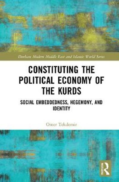 Constituting the Political Economy of the Kurds - Omer Tekdemir