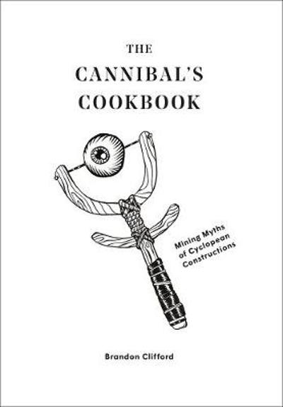 The Cannibal's Cookbook - Brandon Clifford