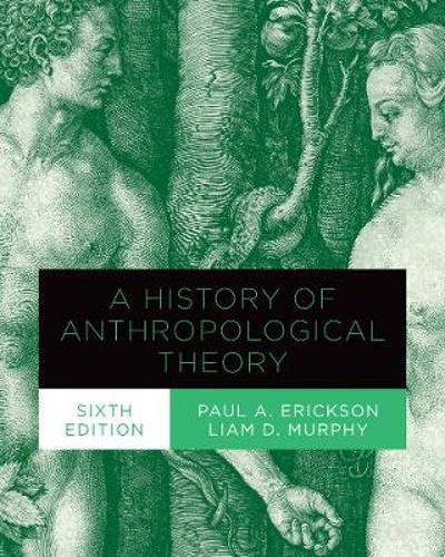 A History of Anthropological Theory, Sixth Edition - Paul A. Erickson