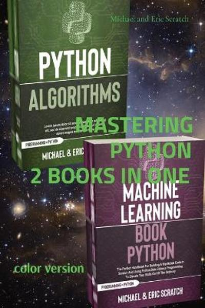 MASTERING PYTHON 2 BOOKS IN ONE (color version) - Michael And Eric Scratch