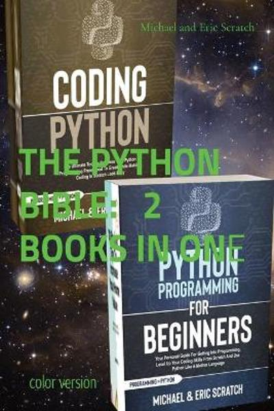 THE PYTHON BIBLE 2 BOOKS IN ONE (color version) - Michael And Eric Scratch