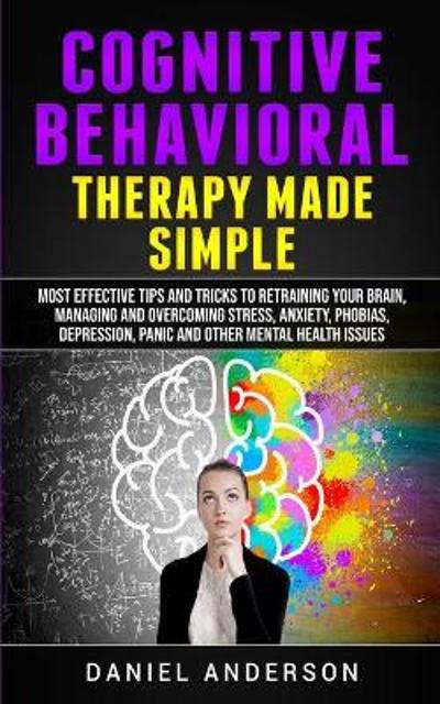 Cognitive Behavioral Therapy Made Simple - Daniel Anderson