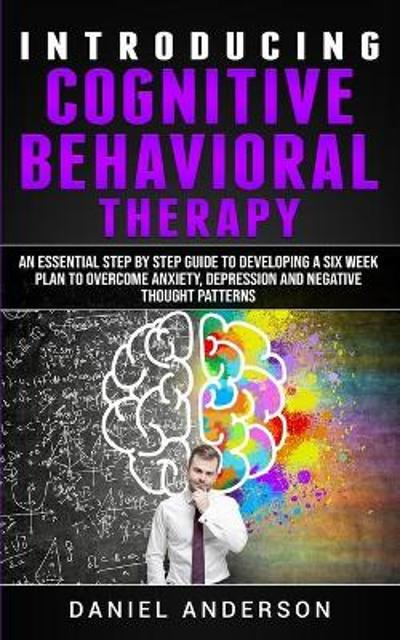 Introducing Cognitive Behavioral Therapy - Daniel Anderson