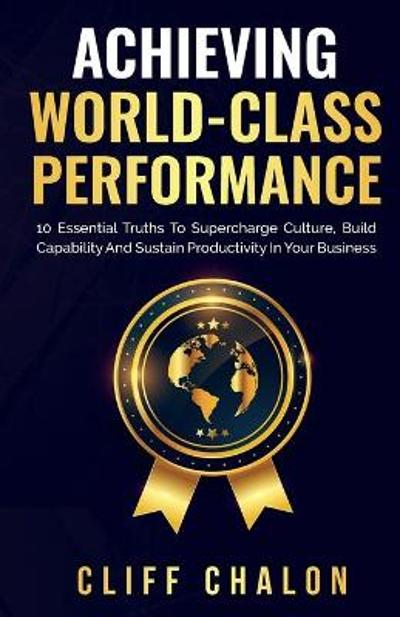 Achieving World-Class Performance - Cliff Chalon