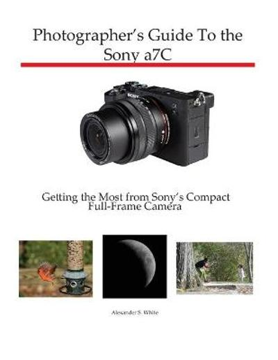 Photographer's Guide to the Sony a7C - Alexander S White