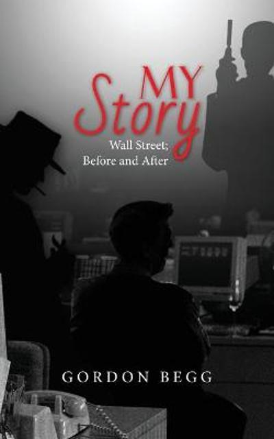 My Story - Wall Street; Before and After - Gordon Begg