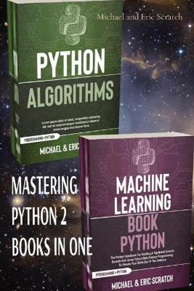 Mastering Python 2 Books in One - Michael And Eric Scratch