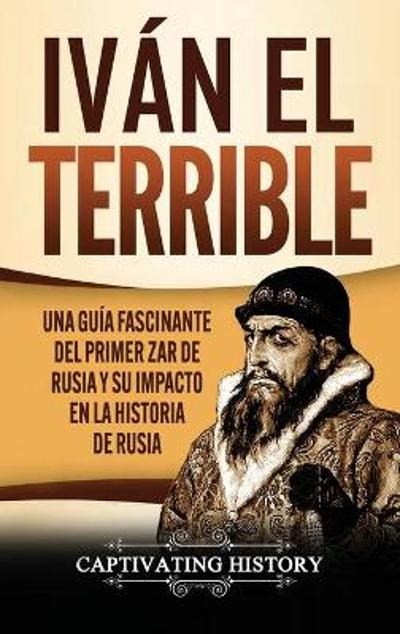 Ivan el Terrible - Captivating History